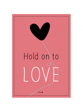 Poster 'Hold on to love'